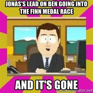annd its gone - Jonas's lead on ben going into the finn medal race  and it's gone