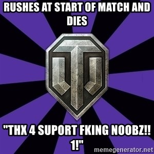 """World of Tanks - rushes at start of match and dies """"thx 4 suport fking noobz!!1!"""""""