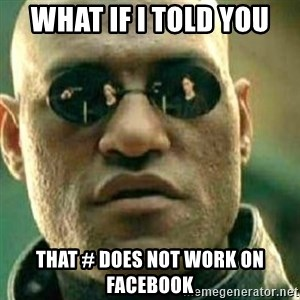 What If I Told You - What If i told you that # does not work on facebook