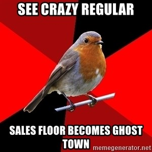 Retail Robin - SEE CRAZY REGULAR SALES FLOOR BECOMES GHOST TOWN