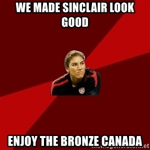 Angry Hope Solo - We made sinclair look good enjoy the bronze canada