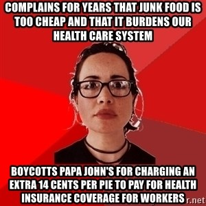 Liberal Douche Garofalo - complains for years that junk food is too cheap and that it burdens our health care system boycotts papa john's for charging an extra 14 cents per pie to pay for health insurance coverage for workers