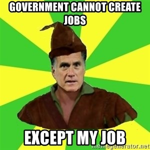 RomneyHood - Government cannot create jobs except my job
