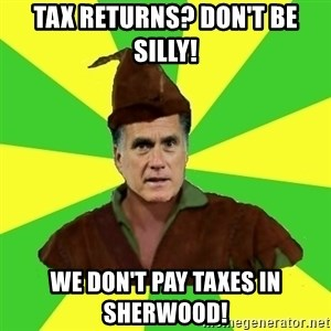 RomneyHood - Tax Returns? Don't be silly! We Don't Pay taxes in Sherwood!