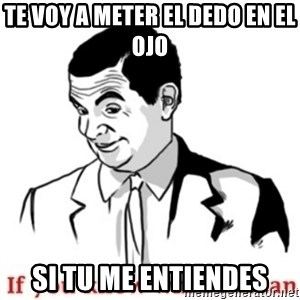 Mr.Bean - If you know what I mean - te voy a meter el dedo en el ojo si tu me entiendes
