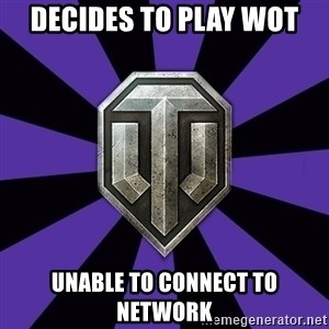 World of Tanks - DECIDES TO PLAY WOT UNABLE TO CONNECT TO NETWORK