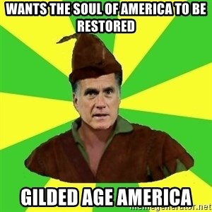 RomneyHood - wants the soul of america to be restored gilded age america
