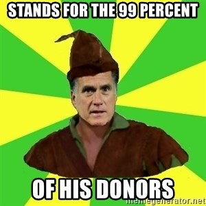 RomneyHood - stands for the 99 percent of his donors