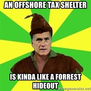 RomneyHood - An offshore tax shelter is kinda like a forrest hideout