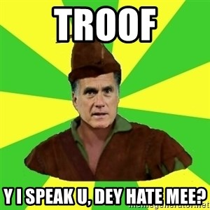 RomneyHood - troof y i speak u, dey hate mee?