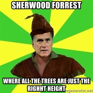 RomneyHood - Sherwood forrest Where all the trees are just the righht height
