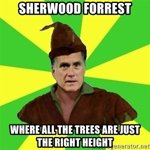 RomneyHood - sherwood Forrest Where all the trees are just the right height