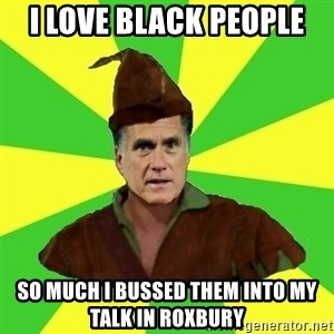 RomneyHood - I love black people so much i bussed them into my talk in roxbury