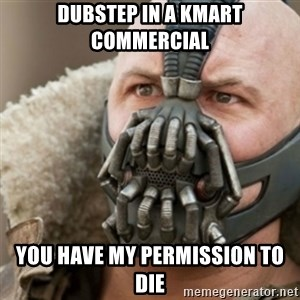 Bane - DUBSTEP IN A KMART COMMERCIAL YOU HAVE MY PERMISSION TO DIE