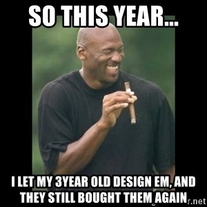 michael jordan laughing - so this year... i let my 3year old design em, and they still bought them again