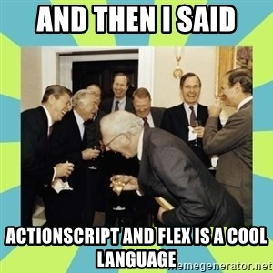 reagan white house laughing - and then i said Actionscript and Flex is a cool Language