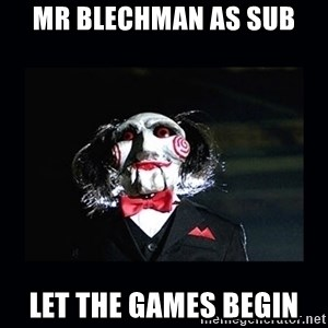 saw jigsaw meme - mr blechman as sub let the games begin