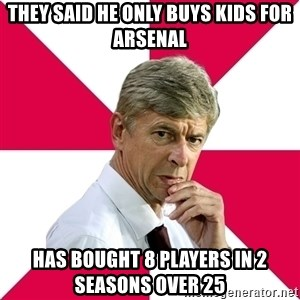 wengerrrrr - They said he only buys kids for Arsenal has bought 8 players in 2 seasons over 25