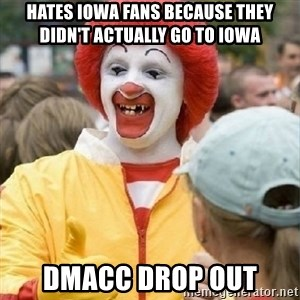 Clown Trololo - Hates Iowa fans because they didn't actually go to iowa Dmacc drop out