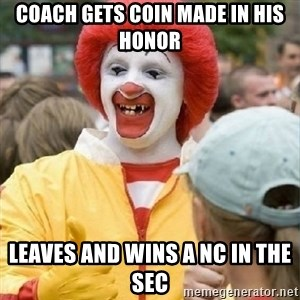 Clown Trololo - Coach gets coin made in his honor Leaves and wins a NC in the sec