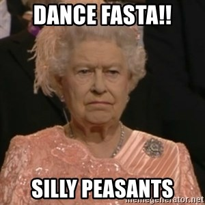 Queen Elizabeth Is Not Impressed  - Dance FaSTA!! Silly Peasants