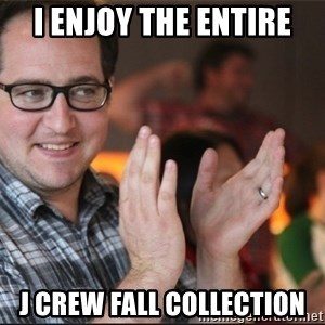 ClappyQ - I enjoy the entire J Crew Fall collection