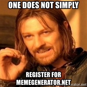 One Does Not Simply - one does not simply register for memegenerator.net