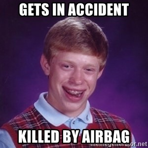 Bad Luck Brian - gets in accident killed by airbag