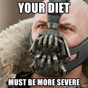 Bane - YOUR DIET MUST BE MORE SEVERE