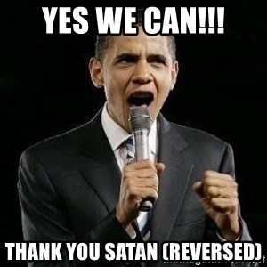 Expressive Obama - yes we can!!! thank you satan (reversed)