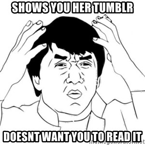 Jackie Chan face - shows you her tumblr doesnt want you to read it