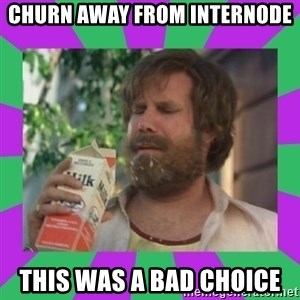 ron burgundy milk  - Churn away from internode This was a bad choice