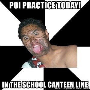 Maori Guy - Poi practice today! In the school canteen line