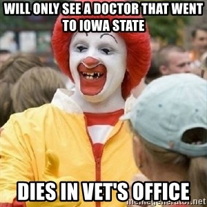 Clown Trololo - Will only see a doctor that went to iowa state dies in vet's office