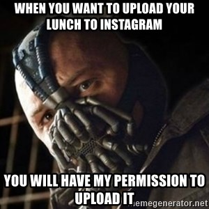 Sad Bane - when you want to upload your lunch to instagram you will have my permission to upload it