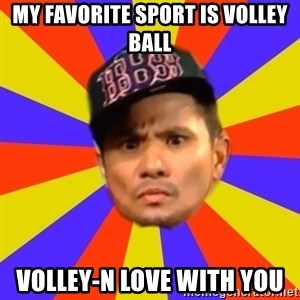 BOY PICK-UP - MY FAVORITE SPORT IS VOLLEY BALL VOLLEY-N LOVE WITH YOU