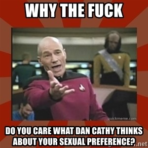Annoyed Picard - why the fuck do you care what dan cathy thinks about your sexual preference?