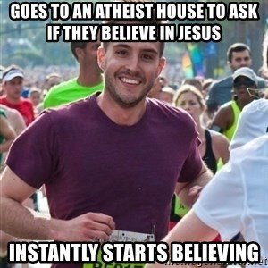 Incredibly photogenic guy - Goes to an atheist house to ask if they believe in jesus Instantly starts believing