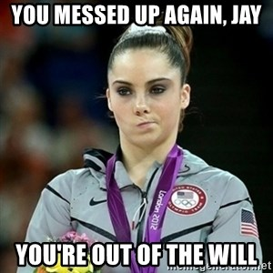 Not Impressed McKayla - You messed up again, Jay You're out of the will
