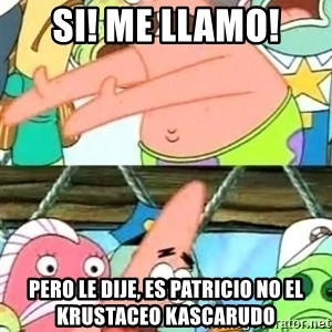 Push it Somewhere Else Patrick - si! me llamo! pero le dije, es patricio no el krustaceo kascarudo