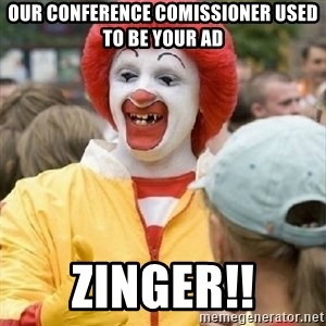 Clown Trololo - Our conference comissioner used to be your ad ZINGER!!