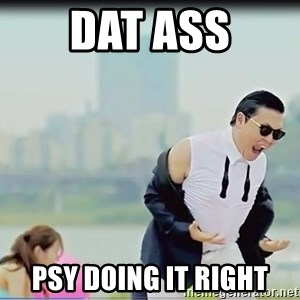 Psy's DAT ASS - DAT ASS PSY DOING IT RIGHT