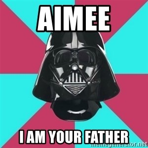 Darth Vader Meme - Aimee I am your father