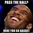 Kobe Bryant - Pass the ball? Here you go basket