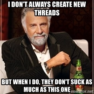 Dos Equis Man - i don't always create new threads but when i do, they don't suck as much as this one
