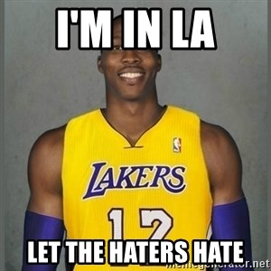 Dwight Howard Lakers - i'm in La let the haters hate