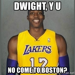 Dwight Howard Lakers - Dwight, y u no come to boston?