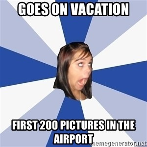 Annoying Facebook Girl - goes on vacation first 200 pictures in the airport
