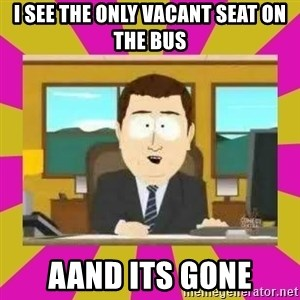 annd its gone - I see the only vacant seat on the bus aand its gone