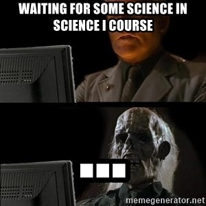 Waiting For - WAITING FOR SOME SCIENCE IN SCIENCE I COURSE ...